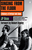 Singing from the Floor: A History of British Folk Clubs