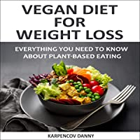 Vegan Diet for Weight Loss: Everything You Need to Know About Plant-Based Eating