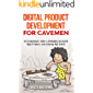 Digital Product Development for Cavemen: An Entrepreneur's Guide to Developing Successful Digital Products and Achieving High Growth