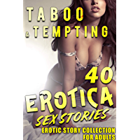 TABOO AND TEMPTING : 40 EROTICA SEX STORIES FOR ADULTS (EROTIC STORY COLLECTION) (English Edition)