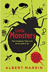 Little Monsters: The Creatures that Live on Us and in Us Kindle Edition