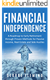 Financial Independence: A Roadmap to Early Retirement through Proven Methods for Passive Income, Real Estate and Side Hustles