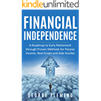 Financial Independence: A Roadmap to Early Retirement through Proven Methods for Passive Income, Real Estate and Side…