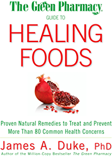 The Green Pharmacy Guide to Healing Foods: Proven Natural Remedies to Treat and Prevent More