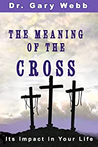 The Meaning of the Cross: Its Impact on Your Life