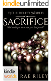The Fidelity World: Sacrifice (Kindle Worlds Novella)