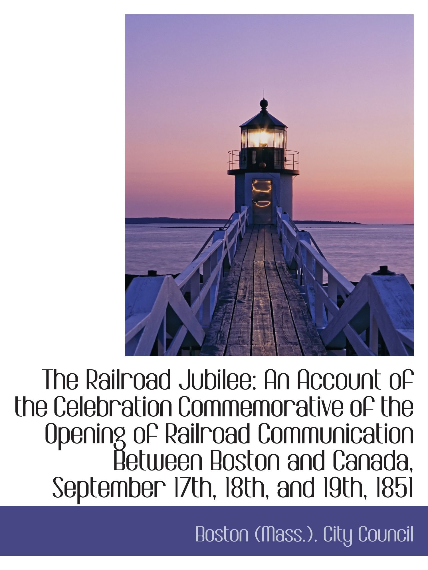 Download The Railroad Jubilee: An Account of the Celebration Commemorative of the Opening of Railroad Communi pdf epub