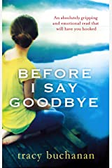 Before I Say Goodbye: An absolutely gripping and emotional read that will have you hooked Kindle Edition