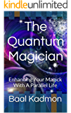 The Quantum Magician: Enhancing Your Magick With A Parallel Life (English Edition)