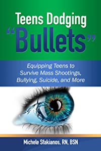 Teens Dodging Bullets: Equipping Teens to Survive Mass Shootings, Bullying, Suicide, and More