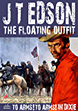 The Floating Outfit 34: To Arms! To Arms! In Dixie! (A Floating Outfit Western)