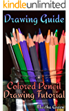 Drawing Guide: Colored Pencil Drawing Tutorial: (How to Draw, The Drawing Book)