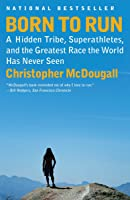 Born To Run: A Hidden Tribe Superathletes And The