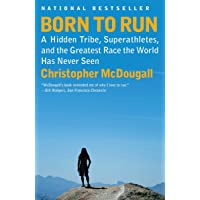 Born to Run: A Hidden Tribe, Superathletes, and the Greatest Race the World Has...
