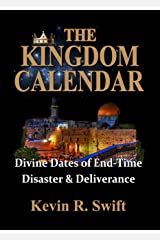 The Kingdom Calendar: Divine Dates of End-time Disaster & Deliverance Kindle Edition