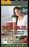 Dieta Paleo - O Segredo da Dieta dos Astros de Hollywood: Use os segredos de peso dos Astros de Hollywood