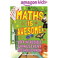 Maths Is Awesome!: 101 Incredible Things Every Kid Should Know