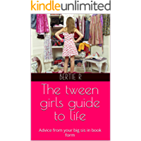 The tween girls guide to life: Advice from your big sis in book form