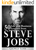 Steve Jobs: 50 Life and Business Lessons from Steve Jobs
