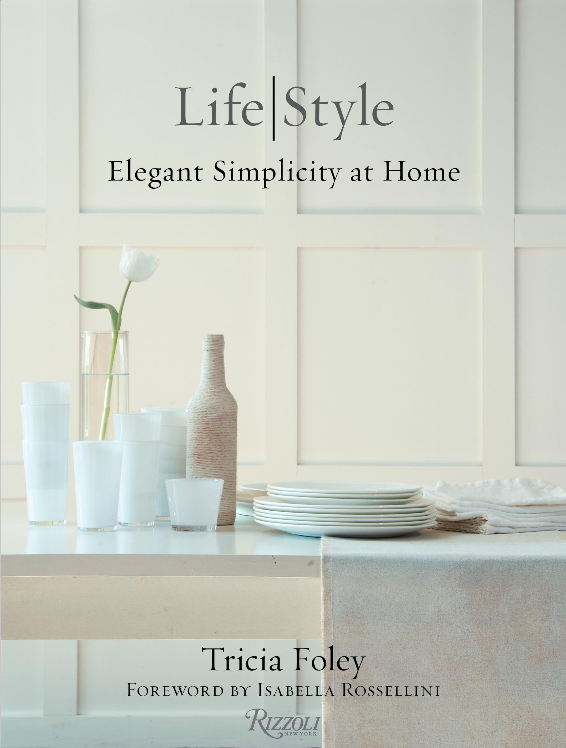Lifestyle: Elegant Simplicity at Home by Tricia Foley. #whitedecor #decoratingwithwhite