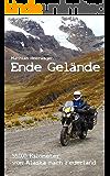 Ende Gelände - 55.000 Kilometer von Alaska nach Feuerland
