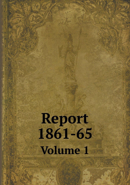 Report 1861-65 Volume 1 pdf epub