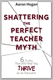 Shattering the Perfect Teacher Myth: 6 Truths That Will Help You THRIVE as an Educator