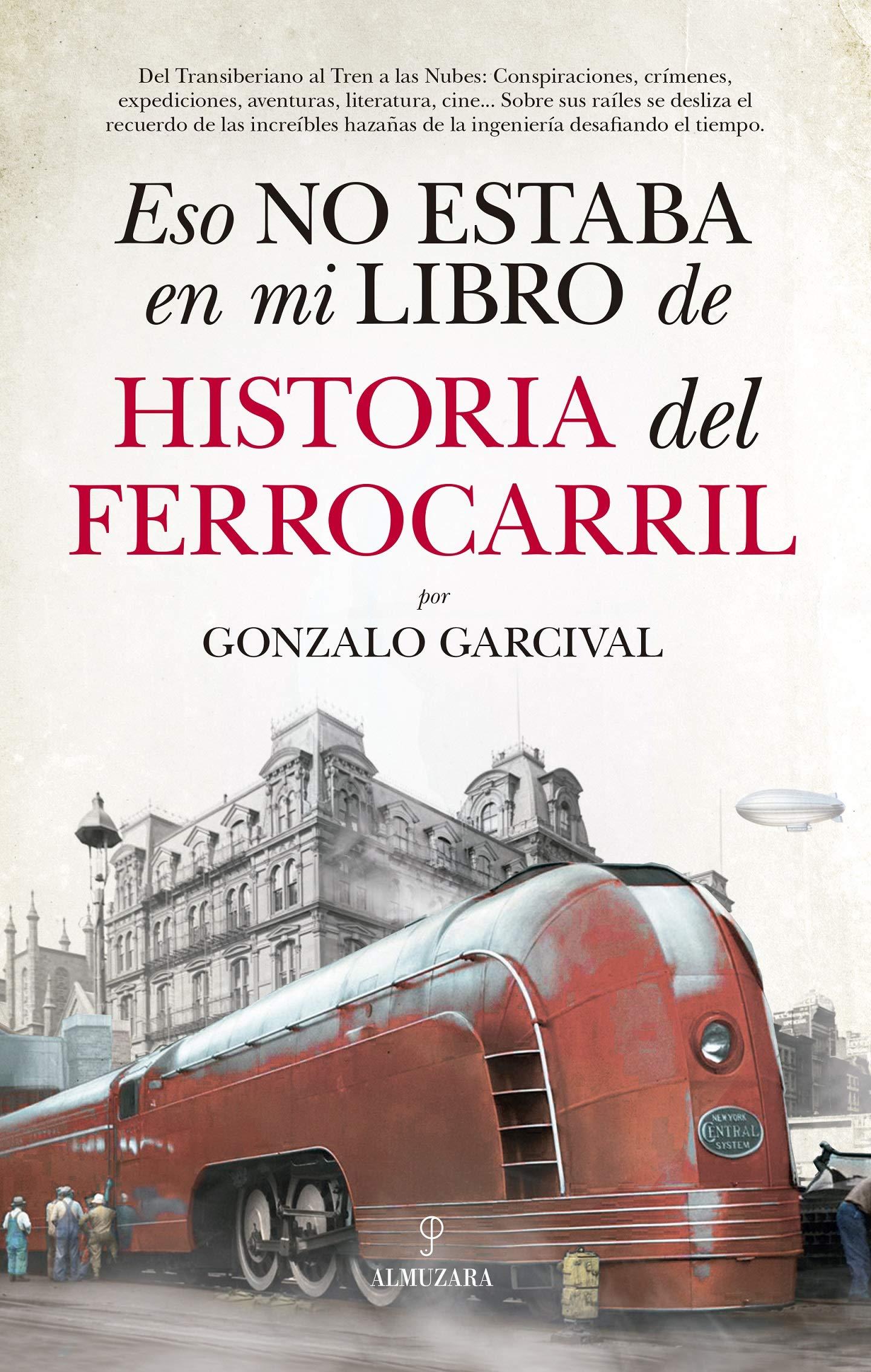 Eso no estaba en mi libro de historia del ferrocarril: Amazon.es: Gonzalo Garcival: Libros