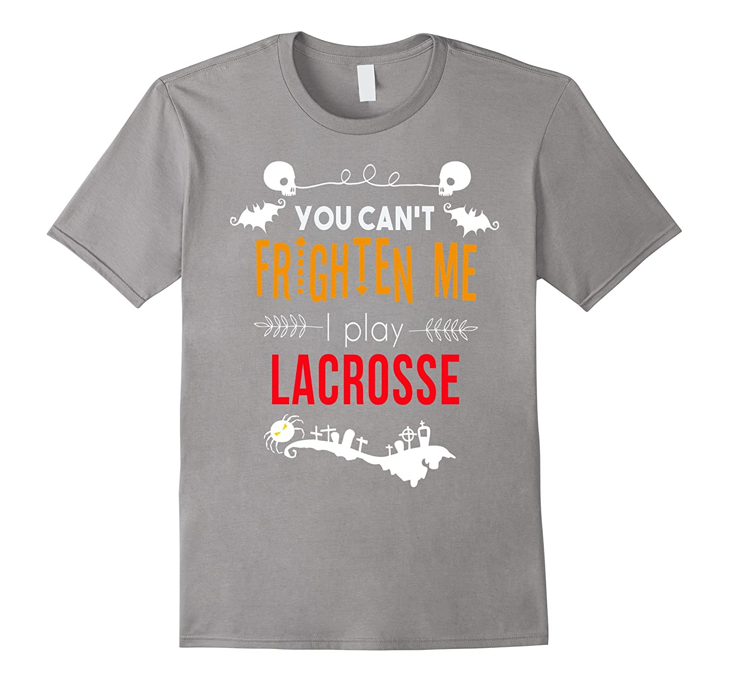 You Can T Play Boxing Shirt: You Can't Frighten Me I Play Lacrosse Halloween T-shirt-CL