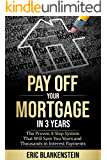 PAY OFF YOUR MORTGAGE IN 3 YEARS:  The 4-Step System That Will Save You Years and Thousands in Interest Payments