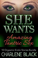 She Wants Amazing Tantric Sex: 10 Orgasmic Erotic Stories Bundle Kindle Edition