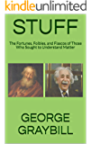 STUFF: The Fortunes, Foibles, and Fiascos of Those Who Sought to Understand Matter