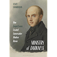 Ministry of Darkness: How Sergei Uvarov Created Conservative Modern Russia (English Edition)