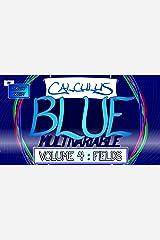 Calculus BLUE Multivariable Volume 4: Fields Kindle Edition