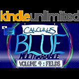 Calculus BLUE Multivariable Volume 4: Fields