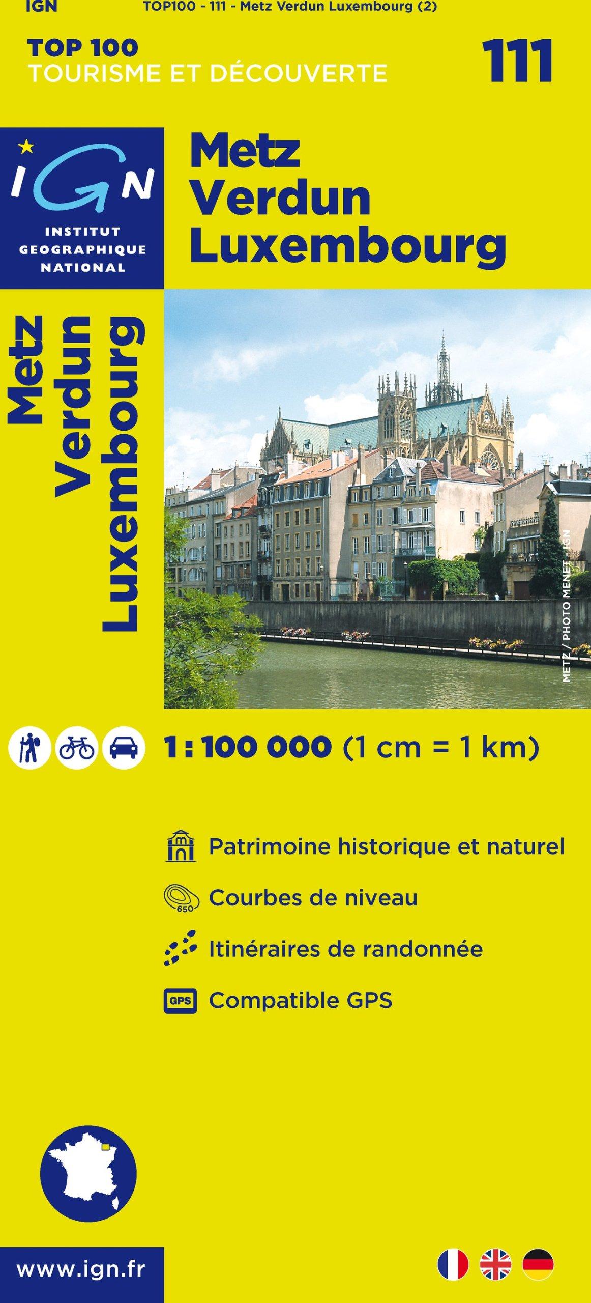 IGN 1 : 100 000 Metz Verdun Luxembourg: Top 100 Tourisme et Découverte. Patrimoine historique et naturel / Courbes de niveau / Routes et chemins / Itinéaires de randonnée / Compatible GPS (Ign Map) (Englisch) Landkarte – Folded Map, Februar 2012 COLLECTIF