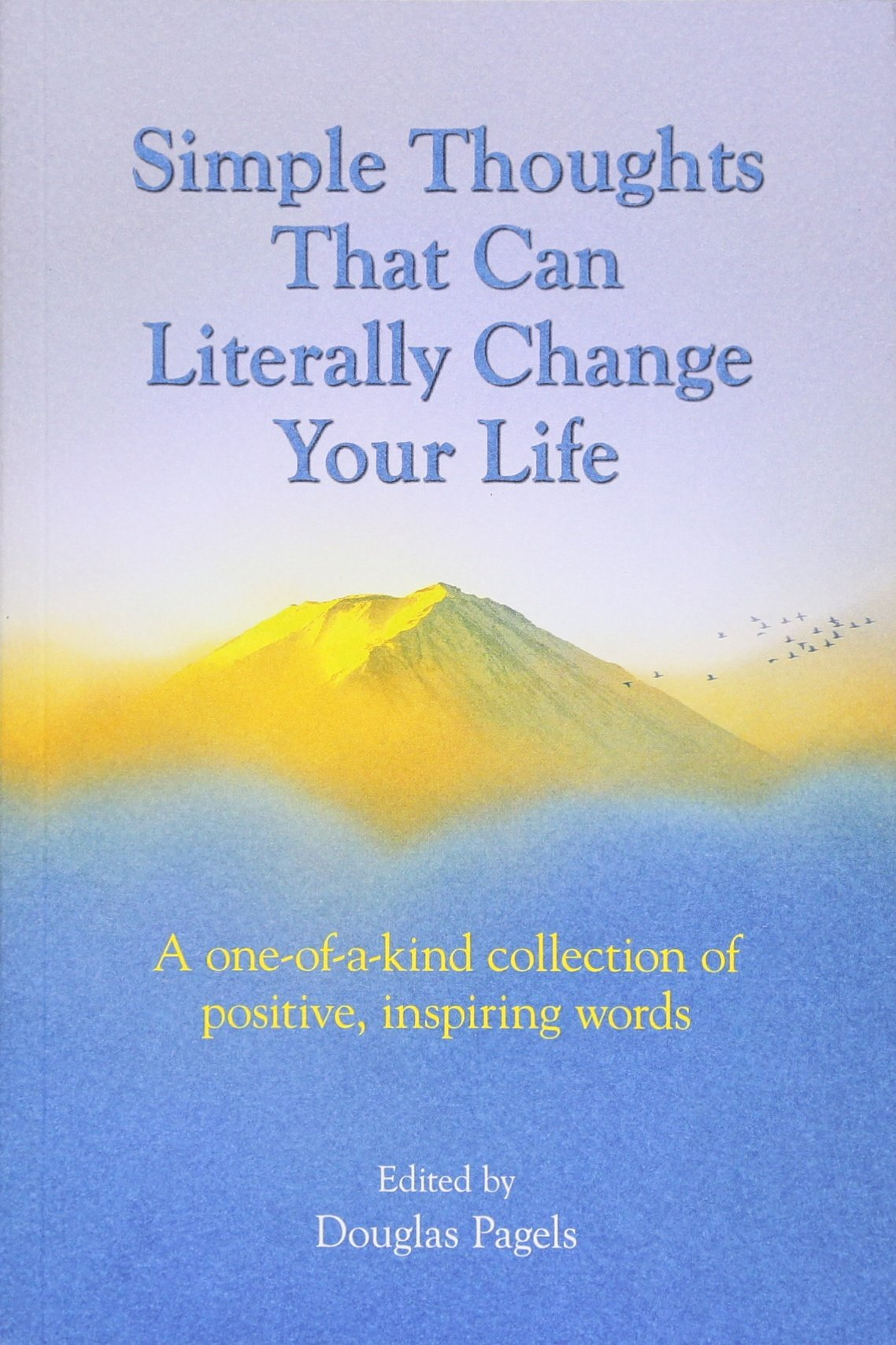 Simple Thoughts That Can Literally Change Your Life A One Of A Kind Collection Of Positive Inspiring Words Douglas Pagels Douglas Pagels 9781680881912 Amazon Com Books