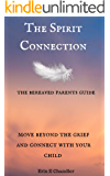 The Spirit Connection: The bereaved parents guide to moving beyond the grief and connecting with your child