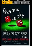 "The Brian ""Gibbs"" Glaze Story: Beyond Lucky"