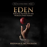 Eden: Biblical Fiction of the World's First Family: The Fall of Man, Book 1