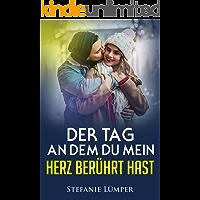 Der Tag an dem du mein Herz berührt hast (German Edition)