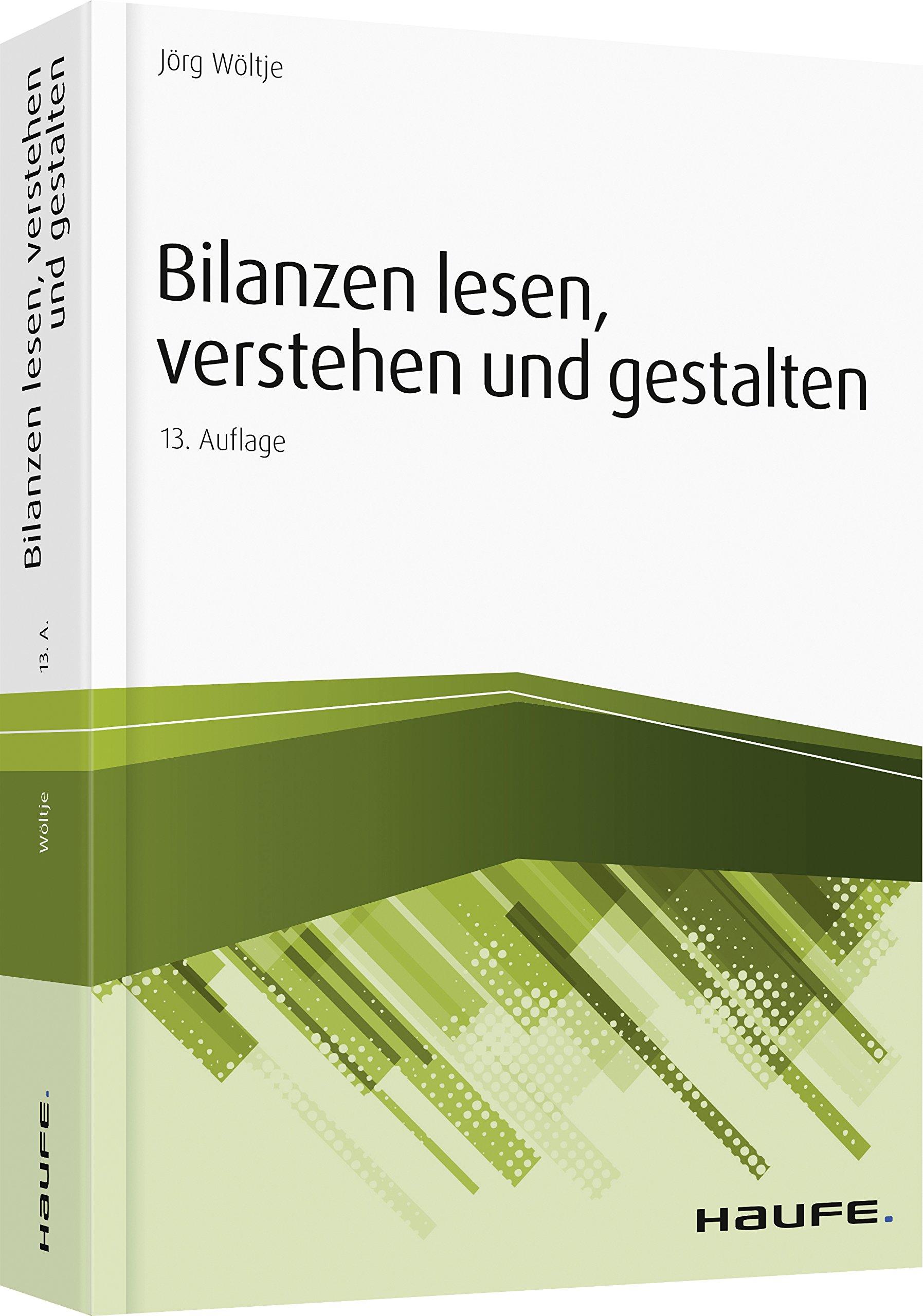 Bilanzen lesen, verstehen und gestalten (Haufe Fachbuch) Taschenbuch – 27. August 2018 Jörg Wöltje 3648108743 Betriebswirtschaft für die Hochschulausbildung