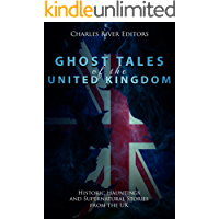 Ghost Tales of the United Kingdom: Historic Hauntings and Supernatural Stories from the UK