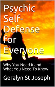 Psychic Self-Defense for Everyone: Why You Need It and What You Need To Know (Paranormal Activity Book 2)