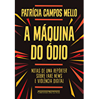 A máquina do ódio: Notas de uma repórter sobre fake news e violência digital (Portuguese Edition)