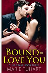 Bound to Love You (Club Crave Book 3) Kindle Edition