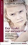 Der Teufel vor meiner Tür: Zehn Jahre missbraucht und manipuliert. Wie ich der Hölle meiner Kindheit entkam (Erfahrungen. Bastei Lübbe Taschenbücher)