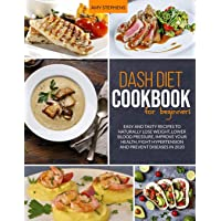 Dash Diet Cookbook For Beginners: Easy and Tasty Recipes to Naturally Lose Weight...