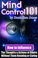 Mind Control 101 - How To Influence The Thoughts And Actions Of Others Without Them Knowing Or Caring Paperback