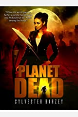 Planet Dead: (A Post-Apocalyptic Zombie Horror) Kindle Edition
